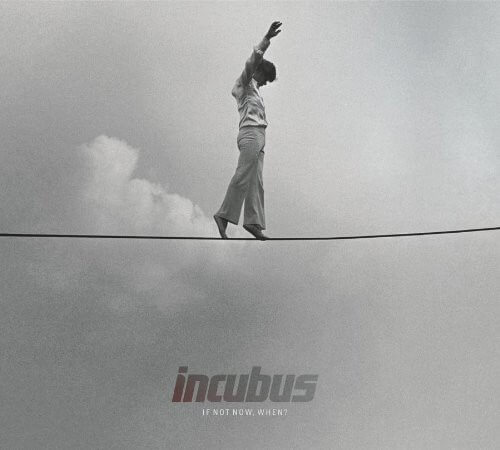 """Incubus """"If Not Now, When?"""""""