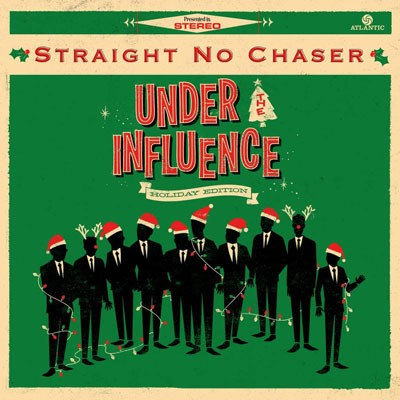 Straight No Chaser Under the Influence Holiday Edition