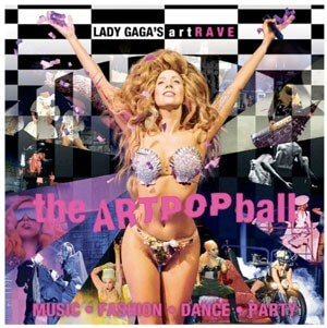 LADY GAGA'S artRAVE: The ARTPOP Ball Tour Dates